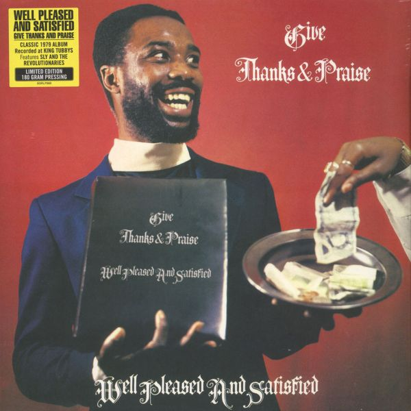 Well Pleased And Satisfied - Give Thanks And Praise (180g) [LP]