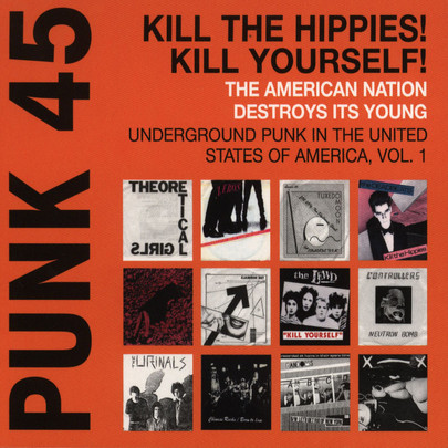 VA - Punk45: Kill The Hippies! Kill Yourself! The American Nation Destroys Its Young. Underground Punk In The United States Of America Vol.1 [CD]