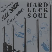 Ohio Penitentiary 511 Jazz Ensemble - Hard Luck Soul [LP]