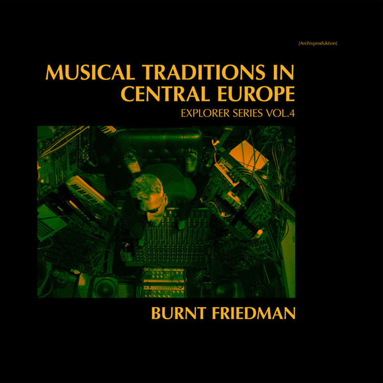 Burnt Friedman - Musical Traditions in Central Europe [2LP]