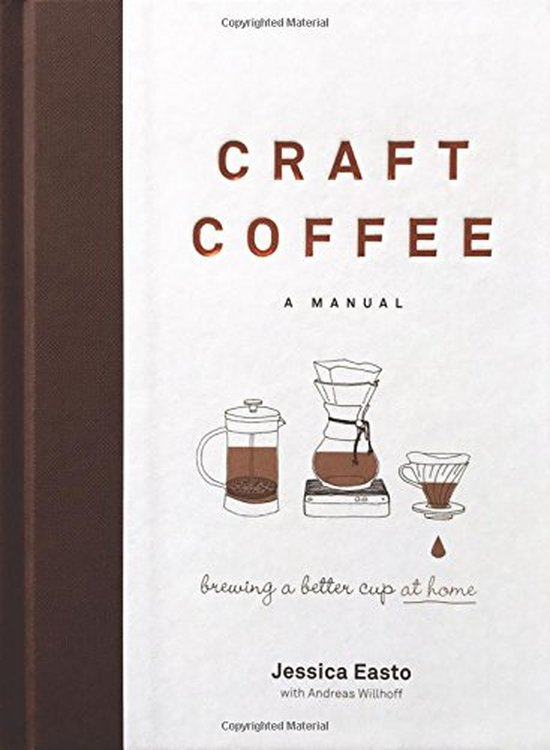 Jessica Easto - Craft Coffee: A Manual - Brewing a Better Cup at Home [szt.]